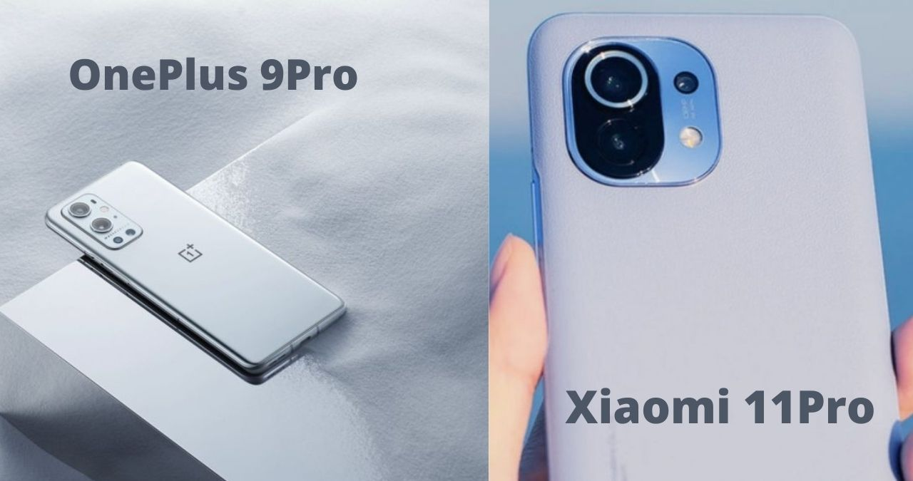 OnePlus 9Pro and Xiaomi 11Pro
